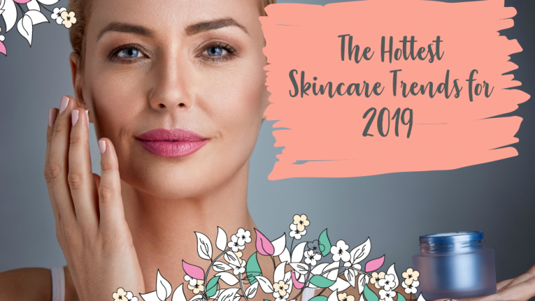 The Hottest Skincare Trends for 2019